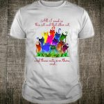 All I Need Is This Cat And That Other Cat Kitties Colorful Shirt