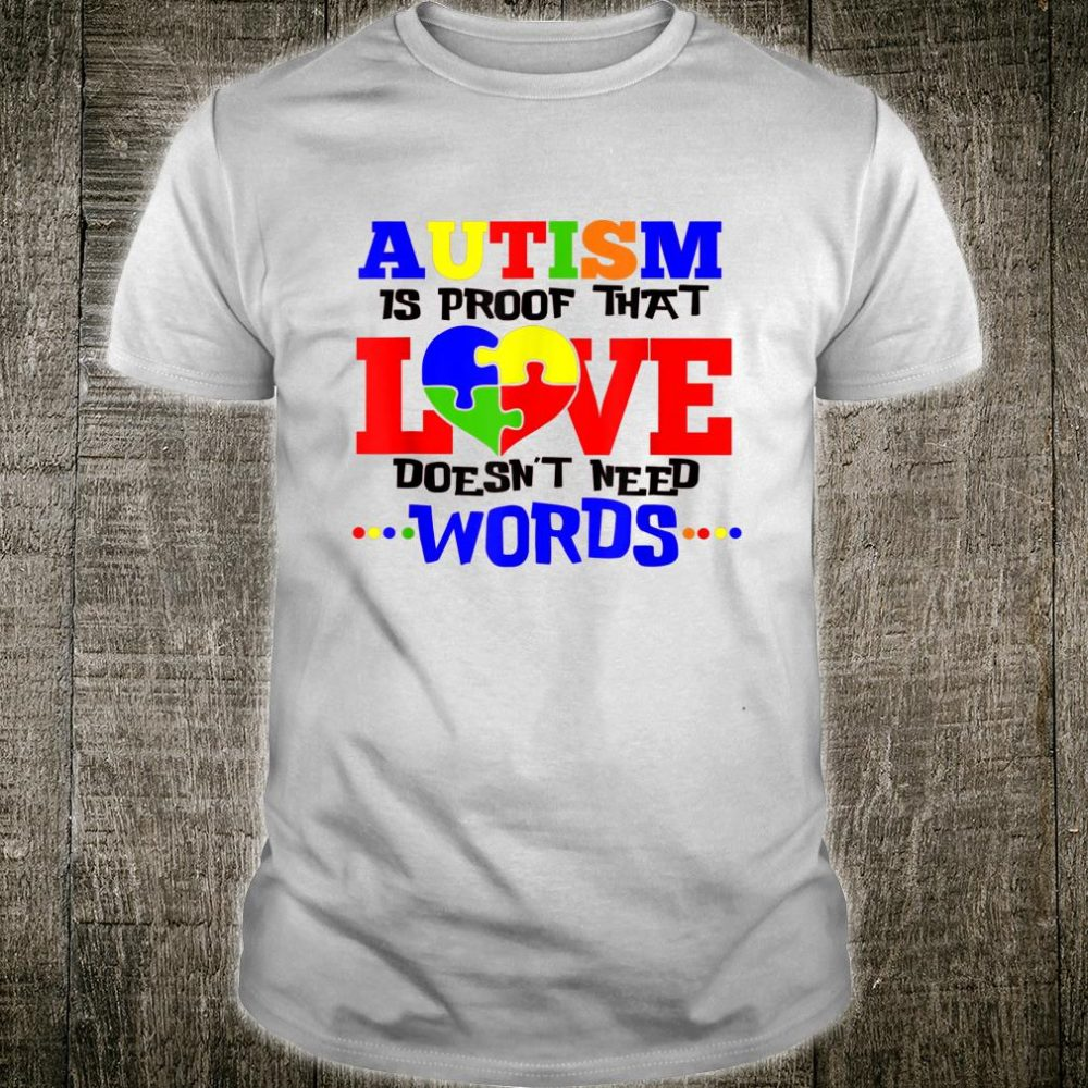 Autism Is Proof That Love Doesnt Need Words tal Health Shirt