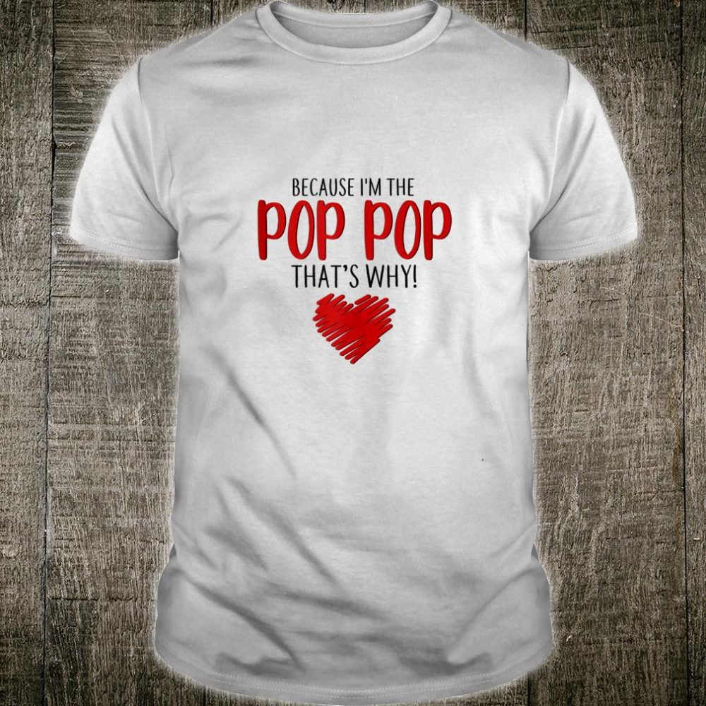 Because I'm The Pop Pop That's Why Father Day Shirt