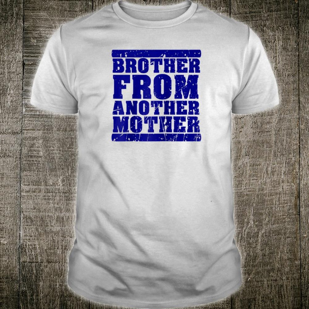 Brother from Another Mother Friendship Quotes Distressed Shirt