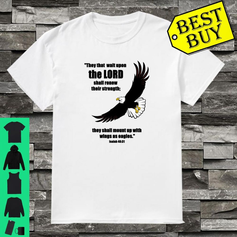 Christian wings as eagles Isaiah 4031 Lord Jesus Christ God Shirt