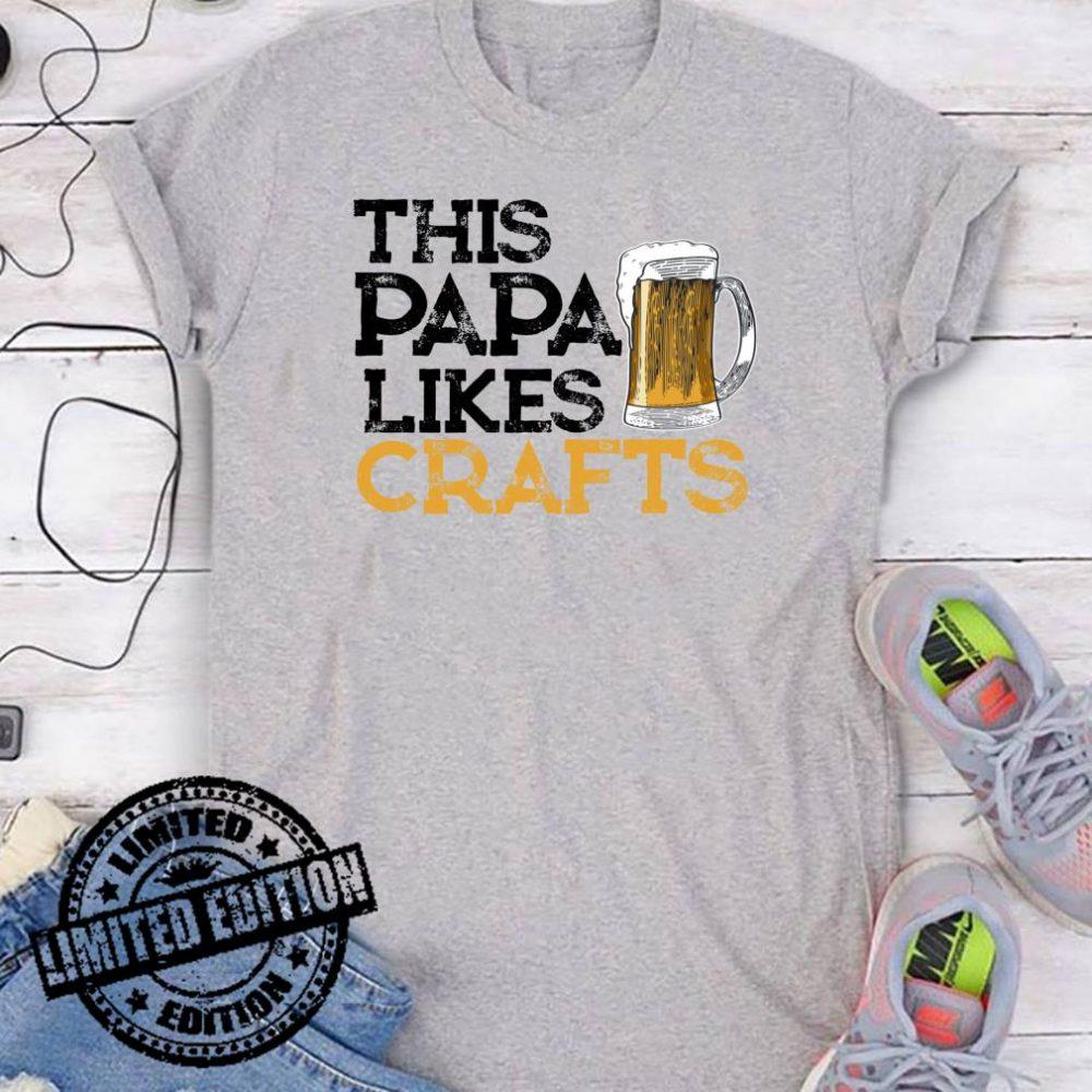 Craft BeerThis Papa Likes Crafts Shirt