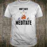 Cute & Don't Hate Meditate Meditation Yoga Shirt
