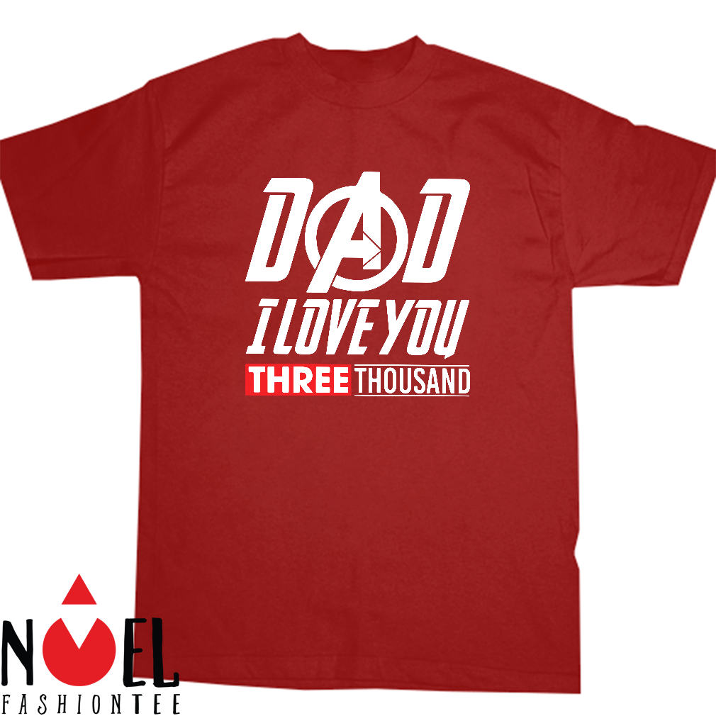 Dad I Love You 3000 shirt