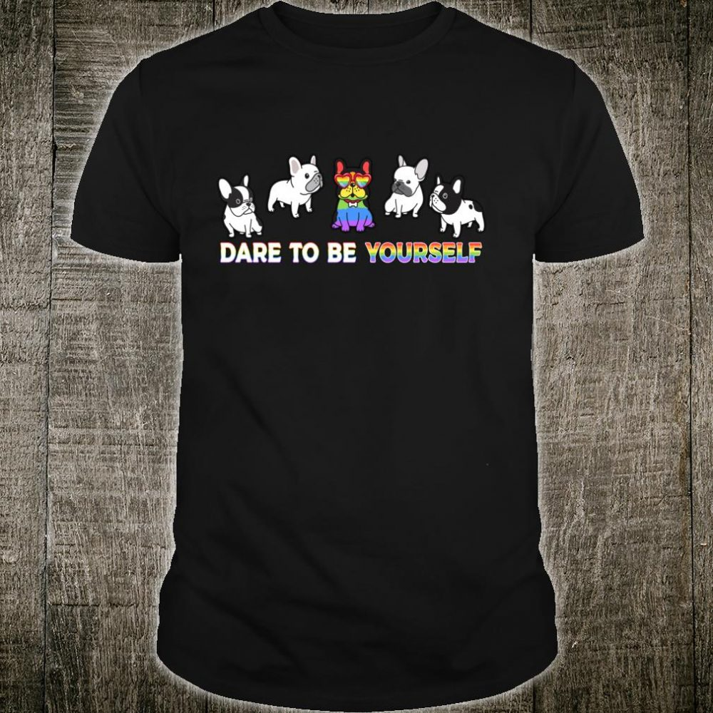 Dare To Be Yourself Bulldog Gay Rainbow LGBT Pride Month Shirt