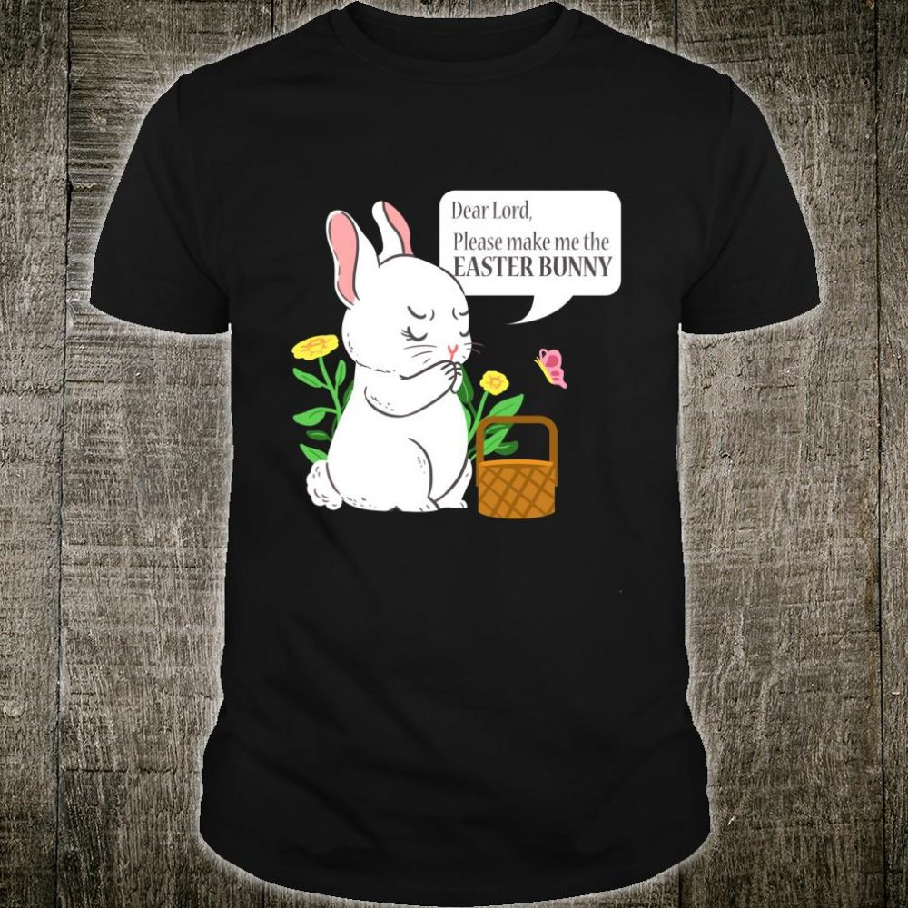 Dear Lord Please Make Me The Easter Bunny Cute Easter Quote Shirt