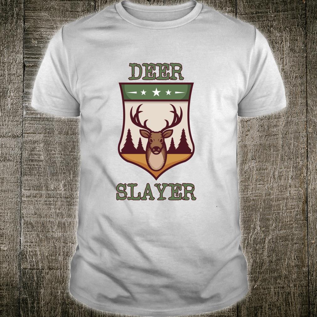Deer slayer for deer hunter Shirt