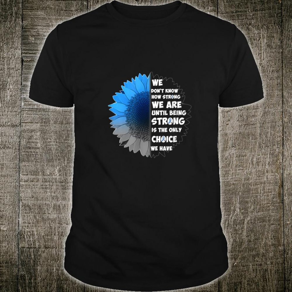 Diabetes Awareness Strong Is Only Choice We Have Type 1 Shirt