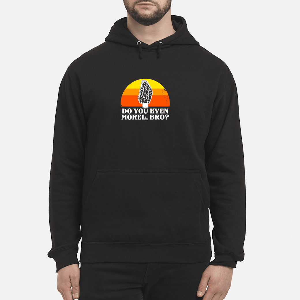 Do You Morel Bro Mushroom Hunter Hunting Fungi Hike Shirt hoodie