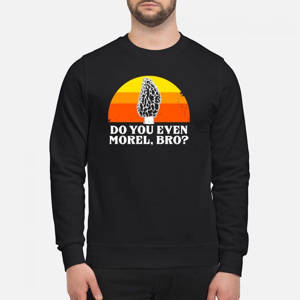 Do You Morel Bro Mushroom Hunter Hunting Fungi Hike Shirt sweater