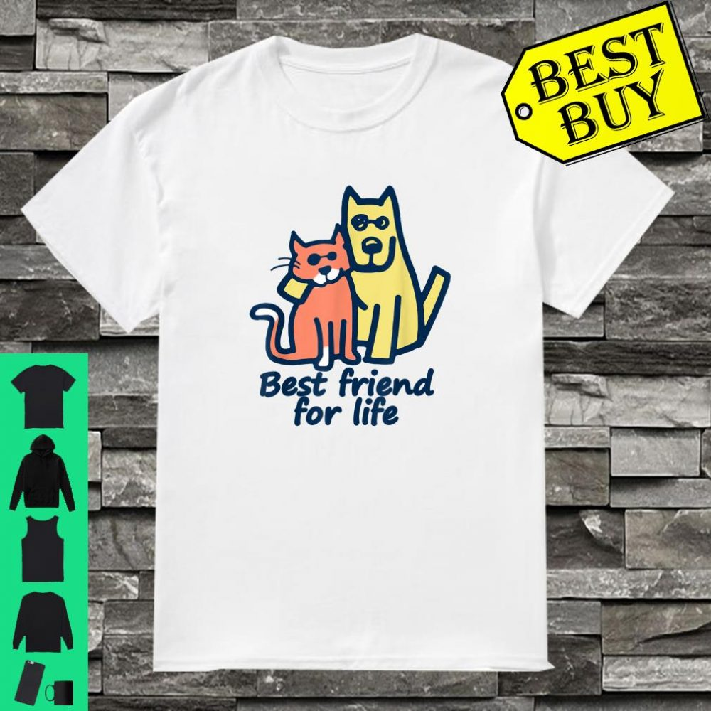 Dog And Cat Best Friend For Life Gift For Cat s Shirt