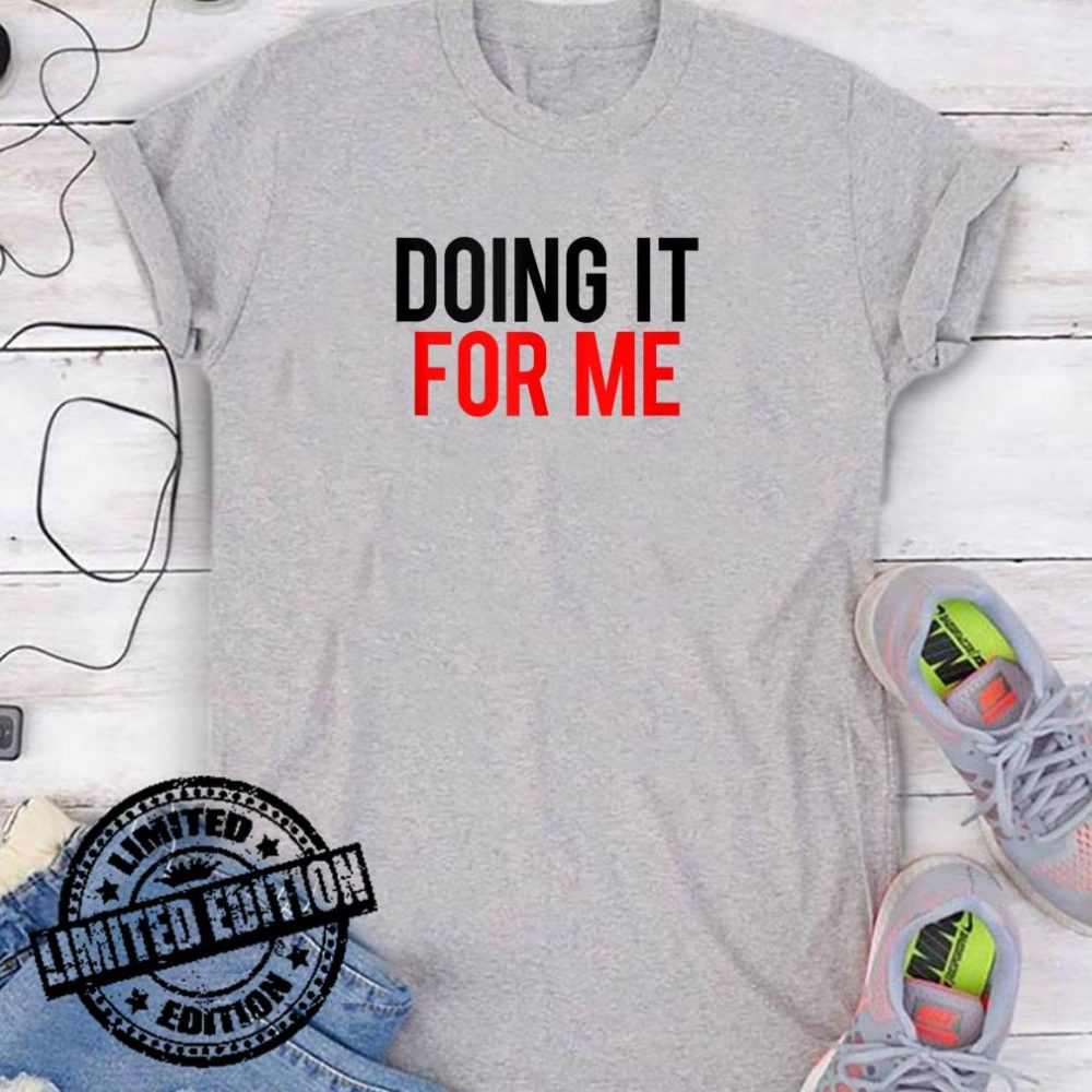 Doing It For Me Motivational Saying Gym Workout Fitness Gift shirt