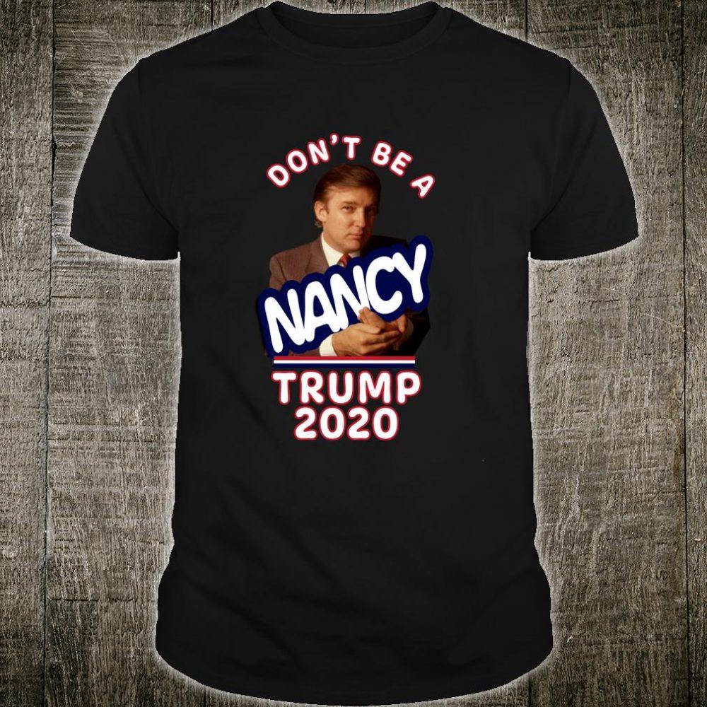 Don't Be A Nancy Trump 2020 Shirt
