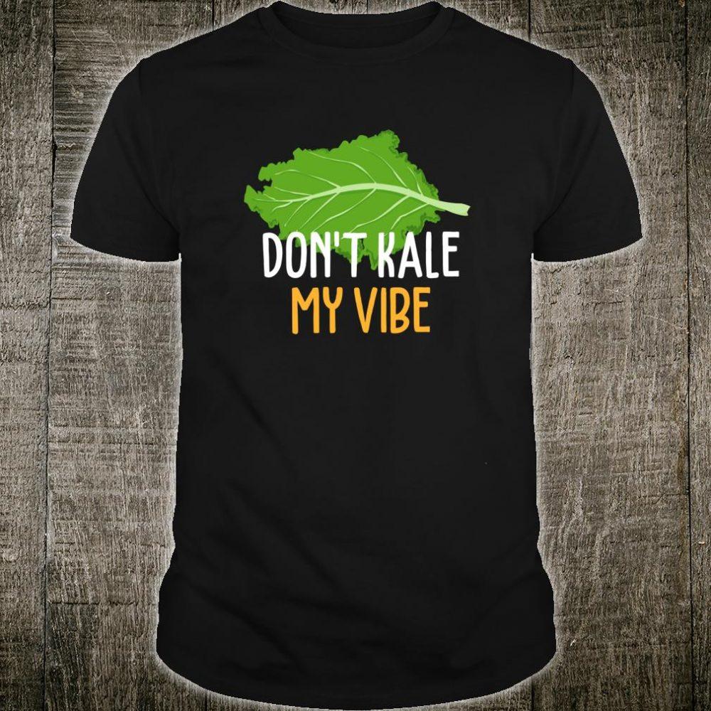 Don't Kale My Vibe Vegetarians Leaf Cabbage Kales Shirt