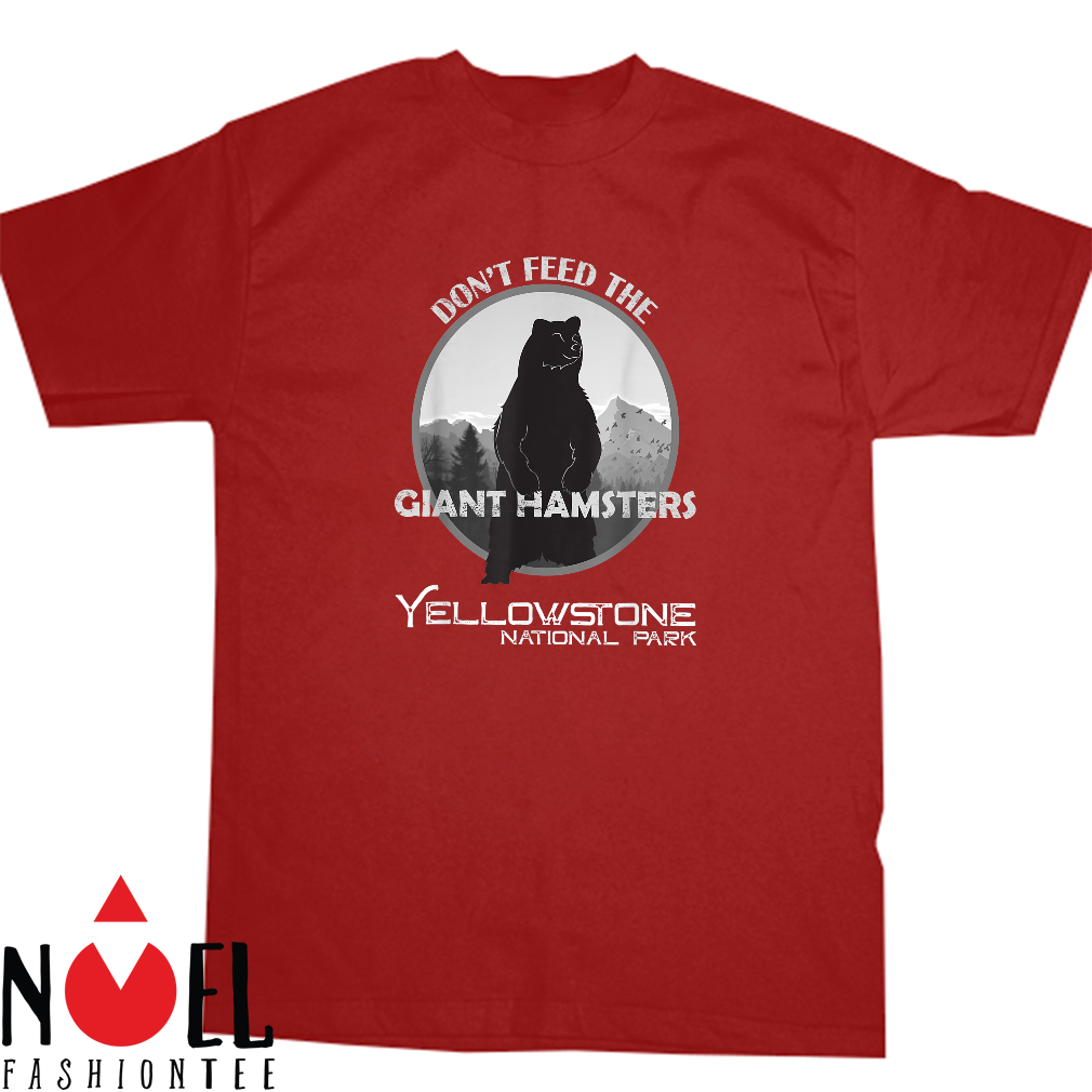 Don't feed the giant hamsters yellowstone national park shirt