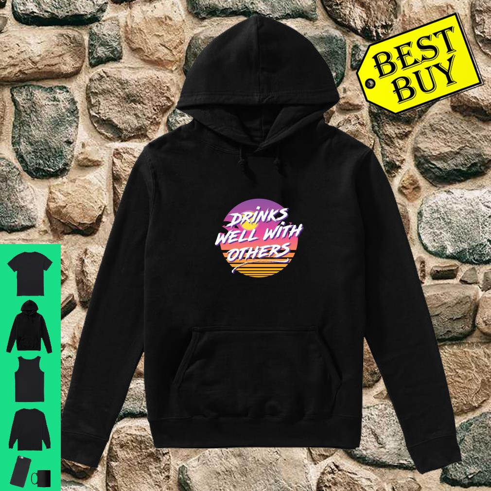 Drinks Well With Others 80s Fashion Party Day Drinking Shirt hoodie