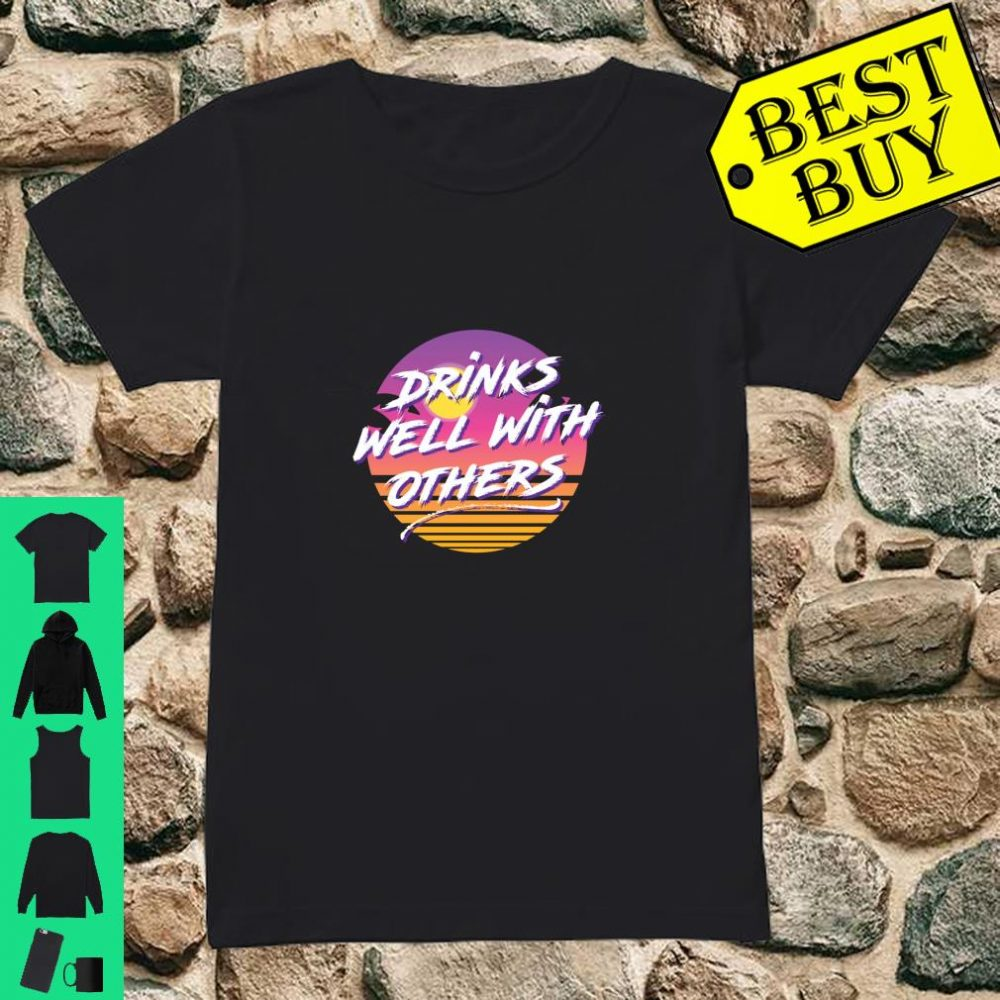 Drinks Well With Others 80s Fashion Party Day Drinking Shirt ladies tee