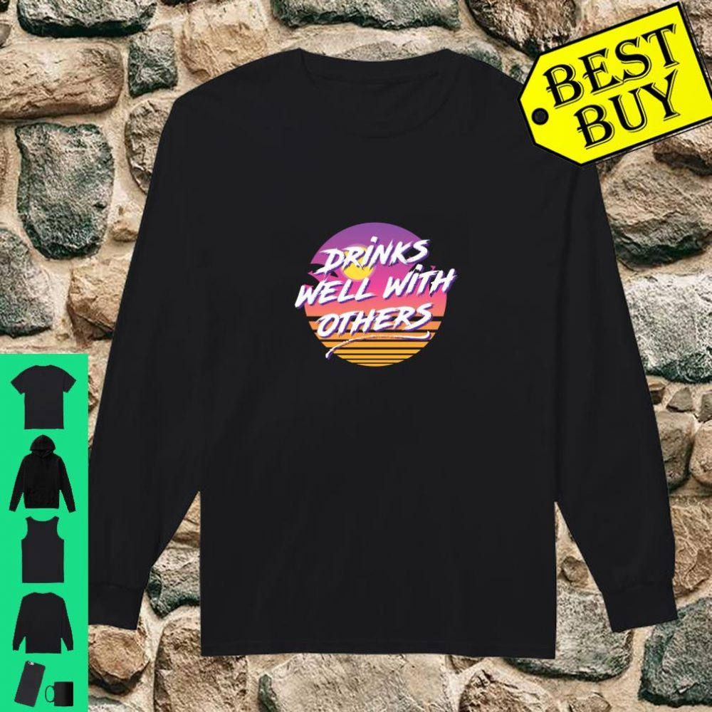 Drinks Well With Others 80s Fashion Party Day Drinking Shirt long sleeved