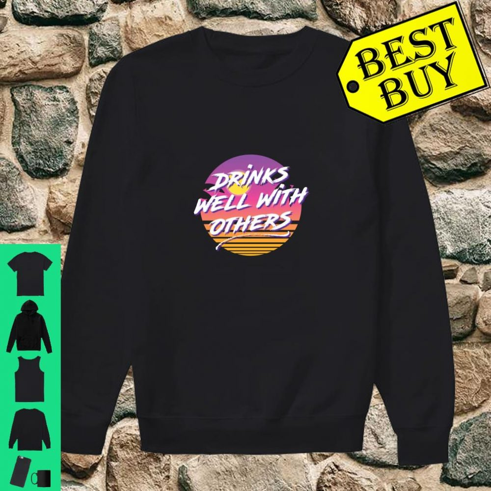 Drinks Well With Others 80s Fashion Party Day Drinking Shirt sweater