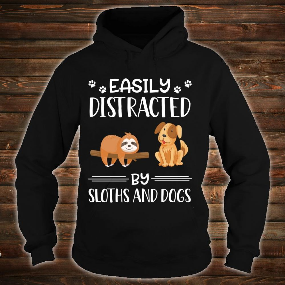 Easily Distracted By Sloths And Dogs Shirt hoodie