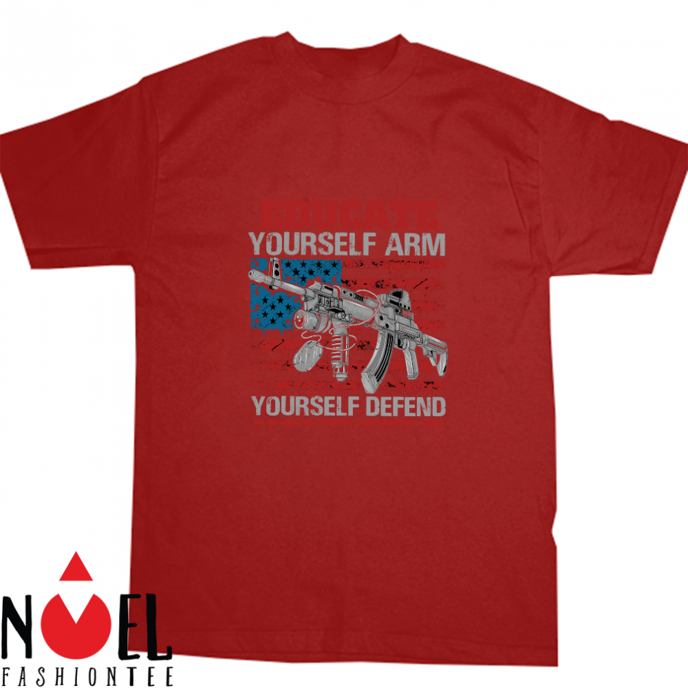 Educate yourself arm yourself defend yourself shirt