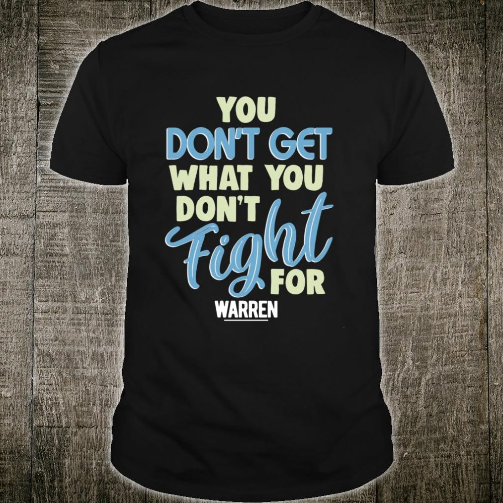Elizabeth Warren Quote Fight 2020 Female President Fun Shirt