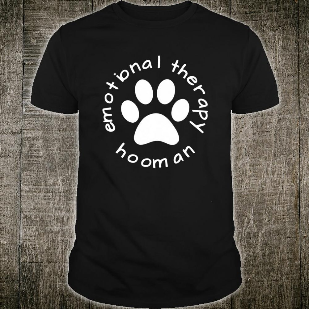 Emotional Therapy Hooman for doggie doggos Shirt