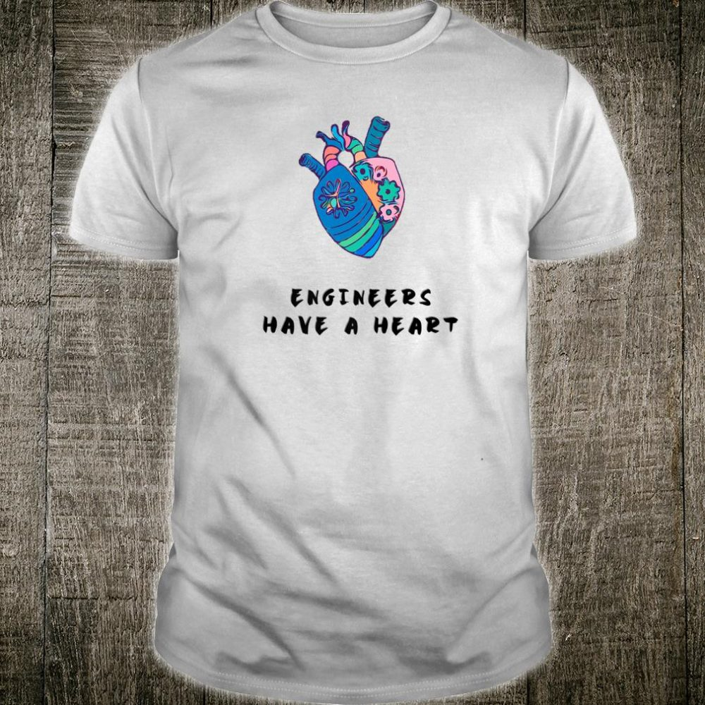 Engineers Have a Heart STEM Shirt