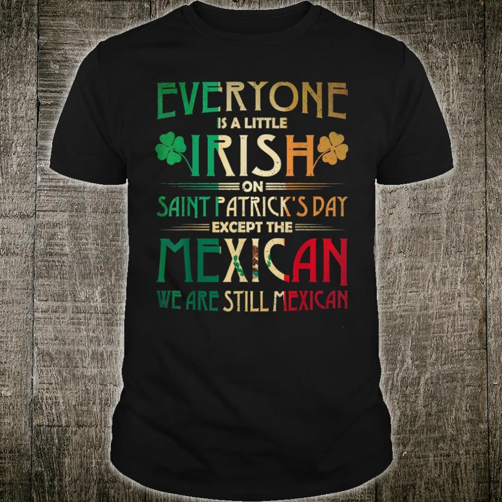 Everyone is little Irish on St Patricks day except Mexican Shirt
