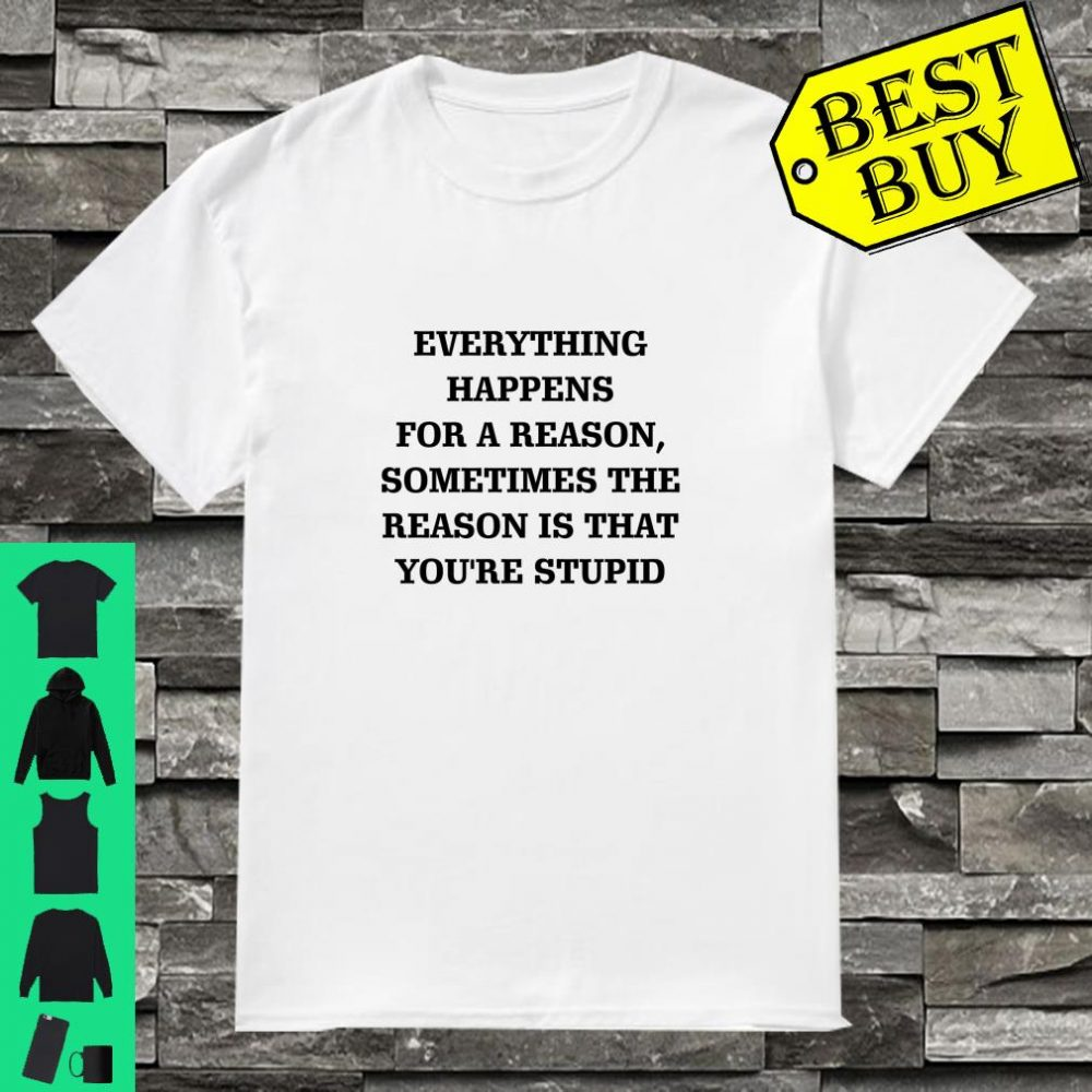 Everything Happens for a Reason shirt