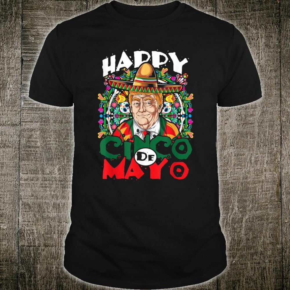 Fiesta Mexico Sombrero Donald Trump Cinco De Mayo Shirt