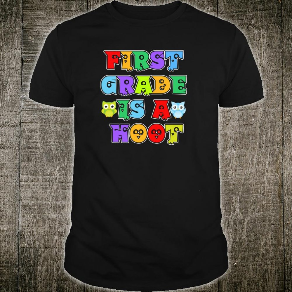 First Grade is a Hoot for Teachers and Students Shirt