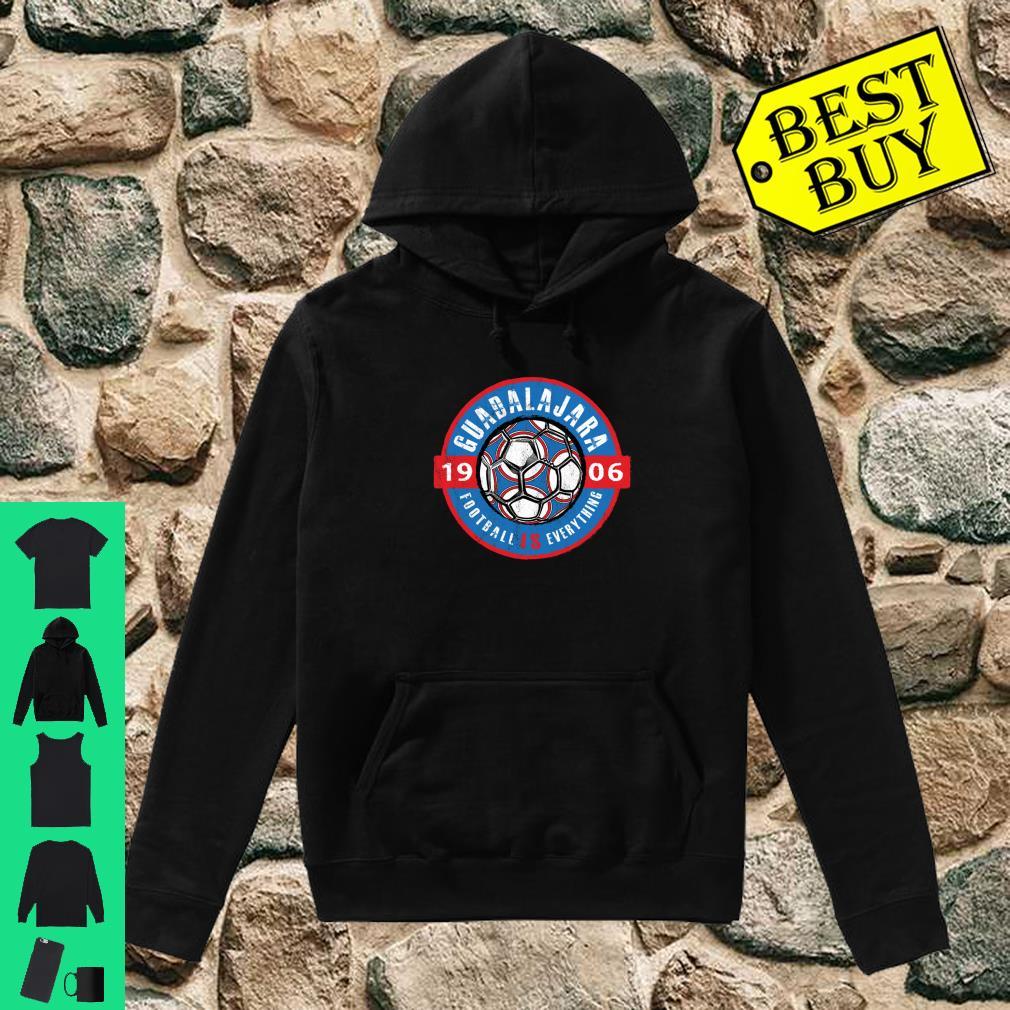 Football Is Everything Guadalajara Mexico Vintage shirt hoodie