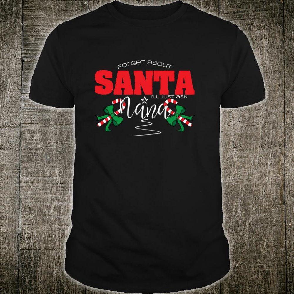 Forget About Santa I'll Ask Nana Christmas Shirt