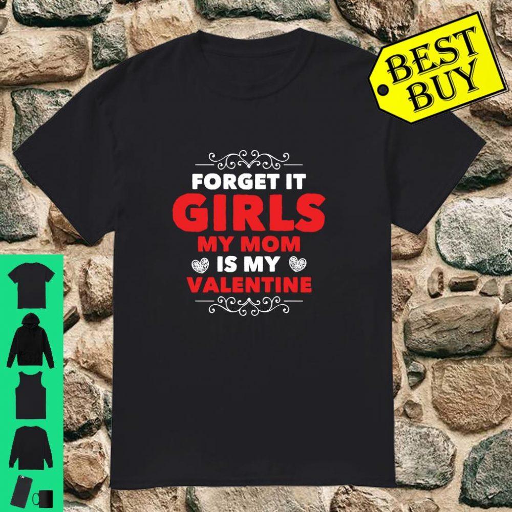Forget It Girls My Mom Is My Valentine & Shirt