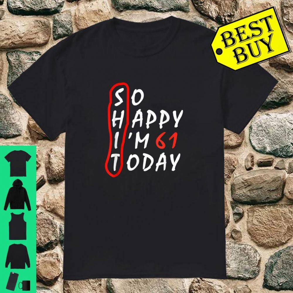 Funny Birthday 61st anniversary So Happy I'm 61 Today Shirt