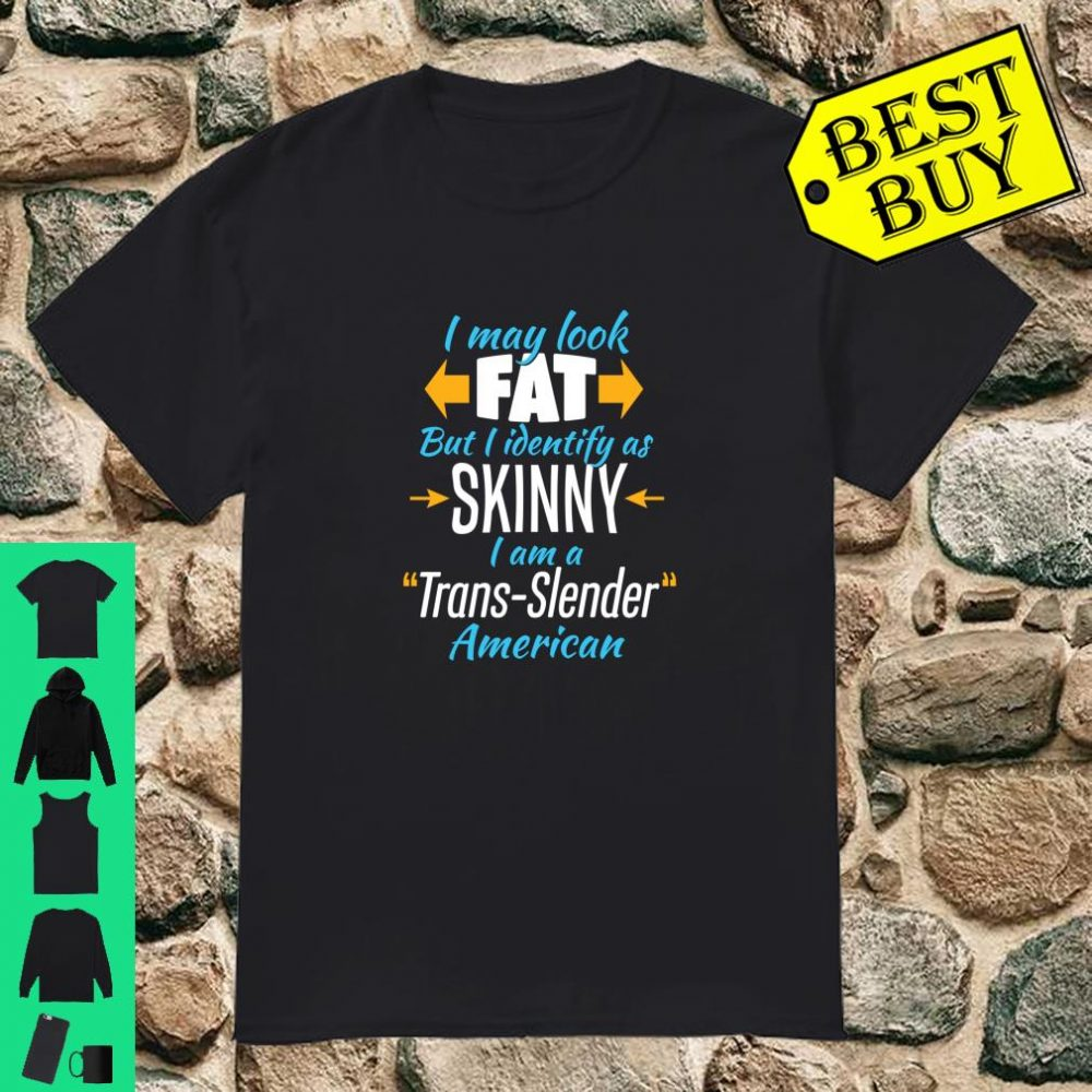 Funny FAT Skinny TransSlender American Shirt