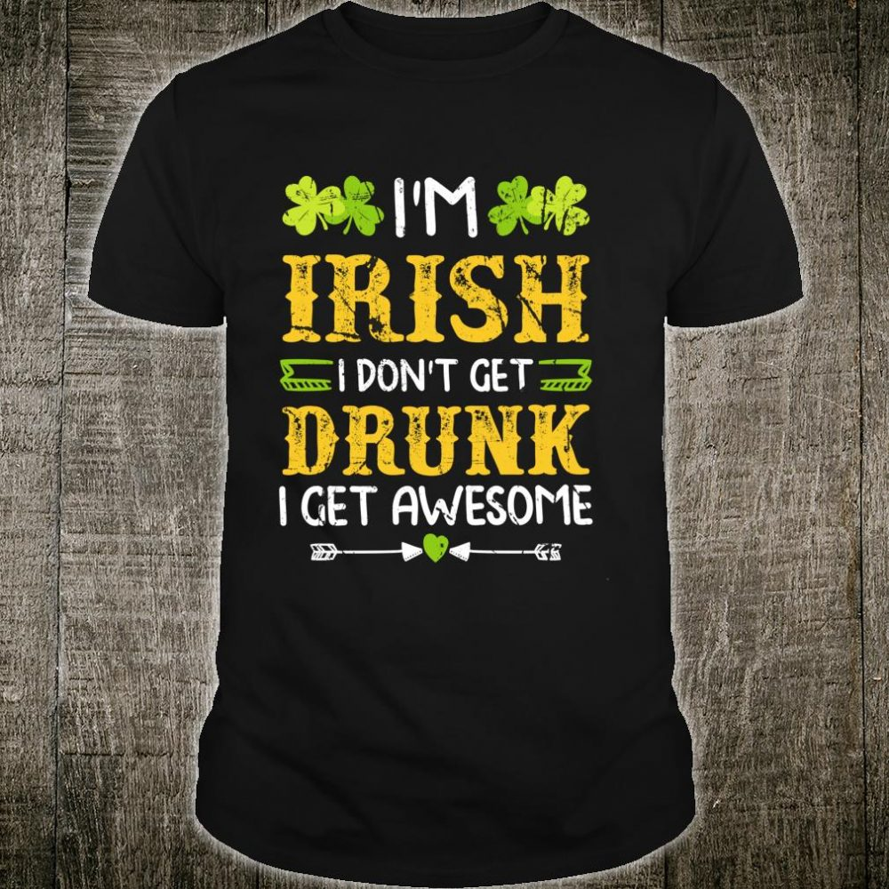 Funny Irish St Patricks Day Drinking Shirt Not Drunk Awesome Shirt
