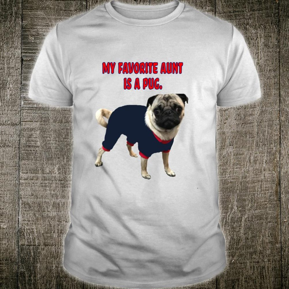 Funny My Favorite Aunt is a Pug Dog for Niece or Nephew Shirt