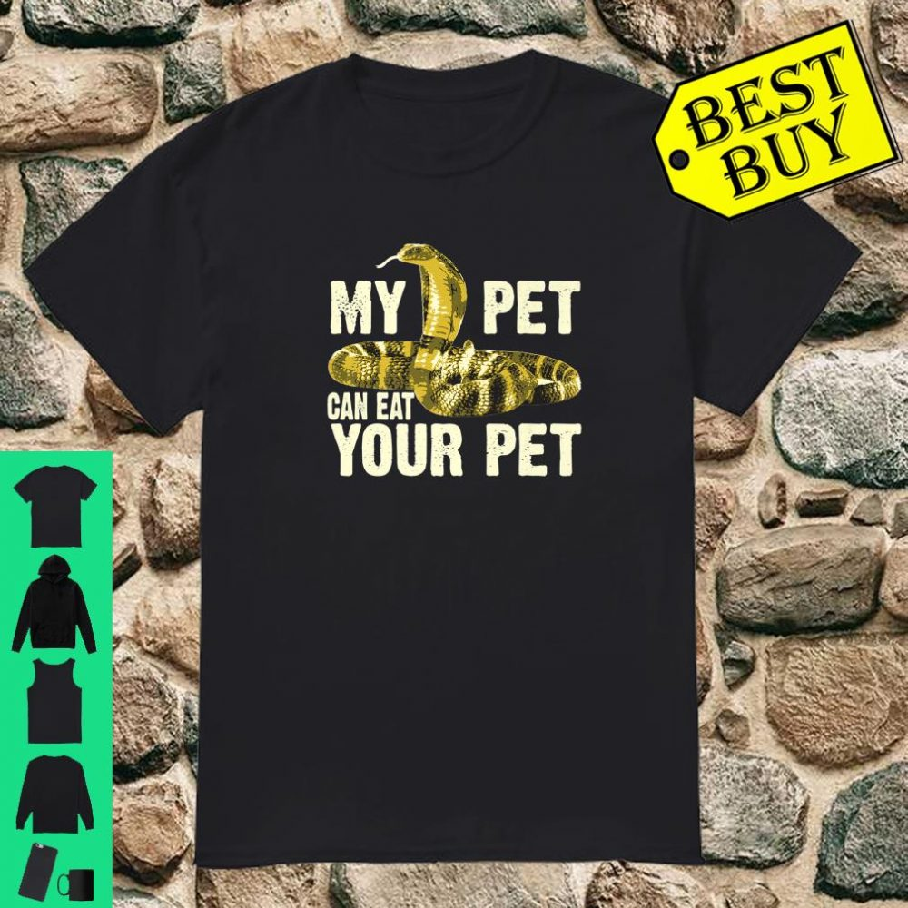 Funny My Pet Can Eat Your Pet Cool Snake Owner Shirt
