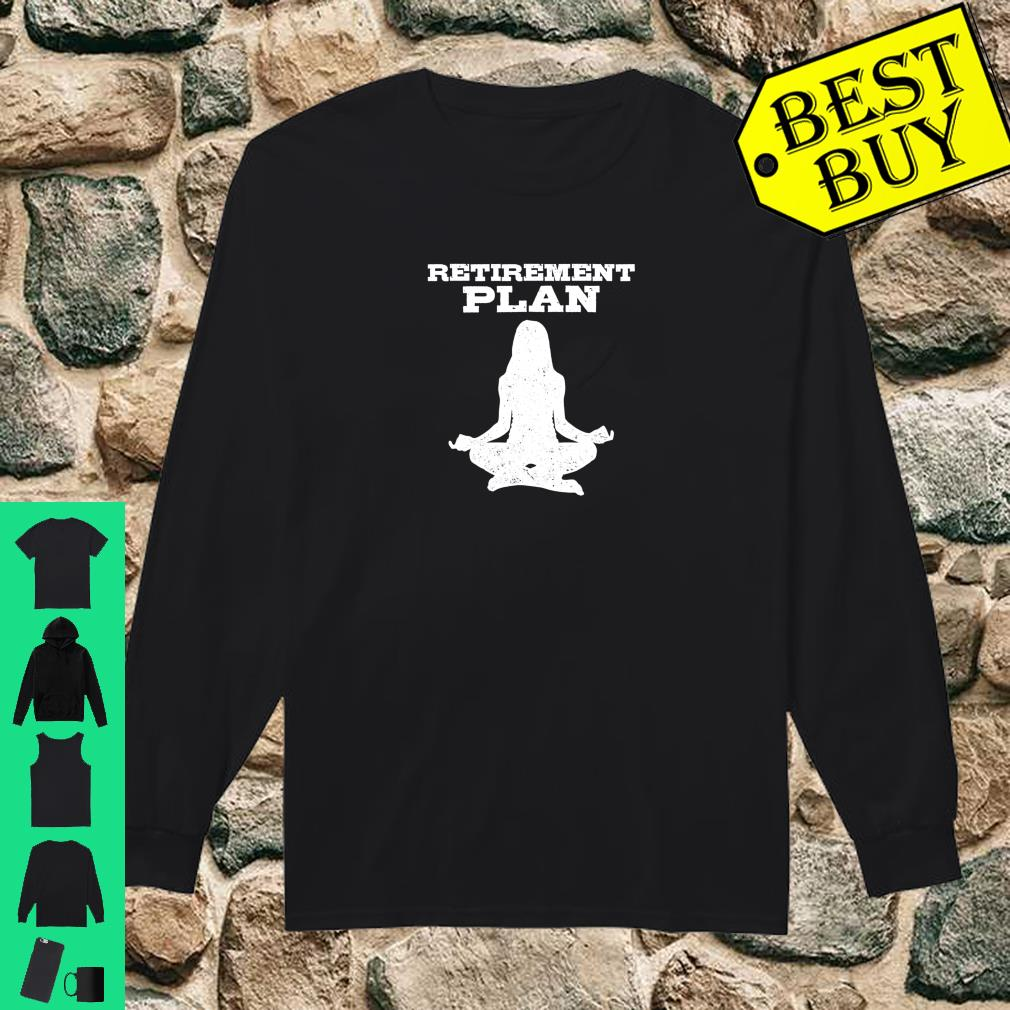 Official Funny Retirement Sayings Retired Plan Yoga Shirt Hoodie Tank Top And Sweater