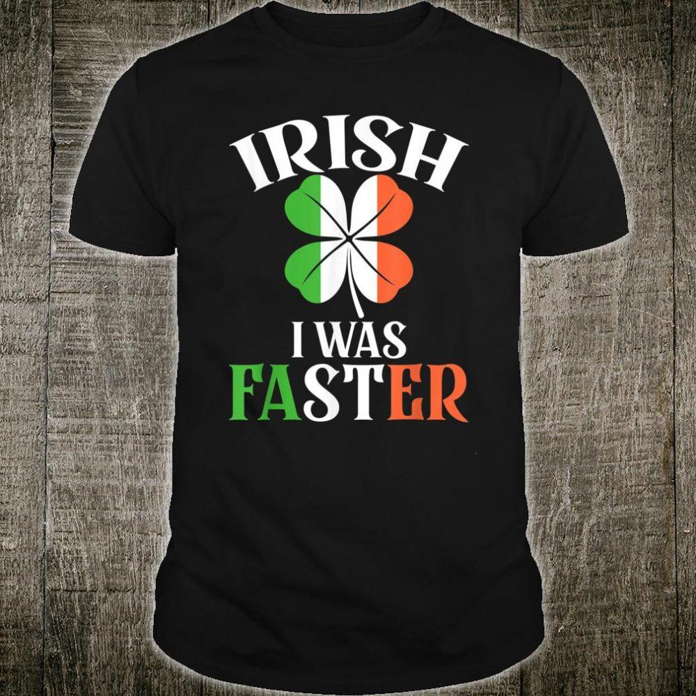 Funny Running St Patricks Day Irish I Was Faster Shirt