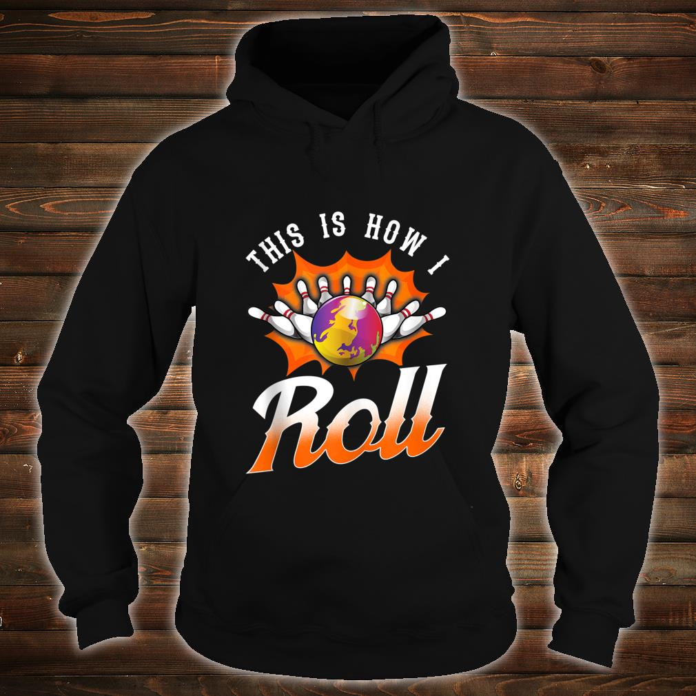 Funny This Is How I Roll Bowling Pun Team League Bowler Shirt hoodie