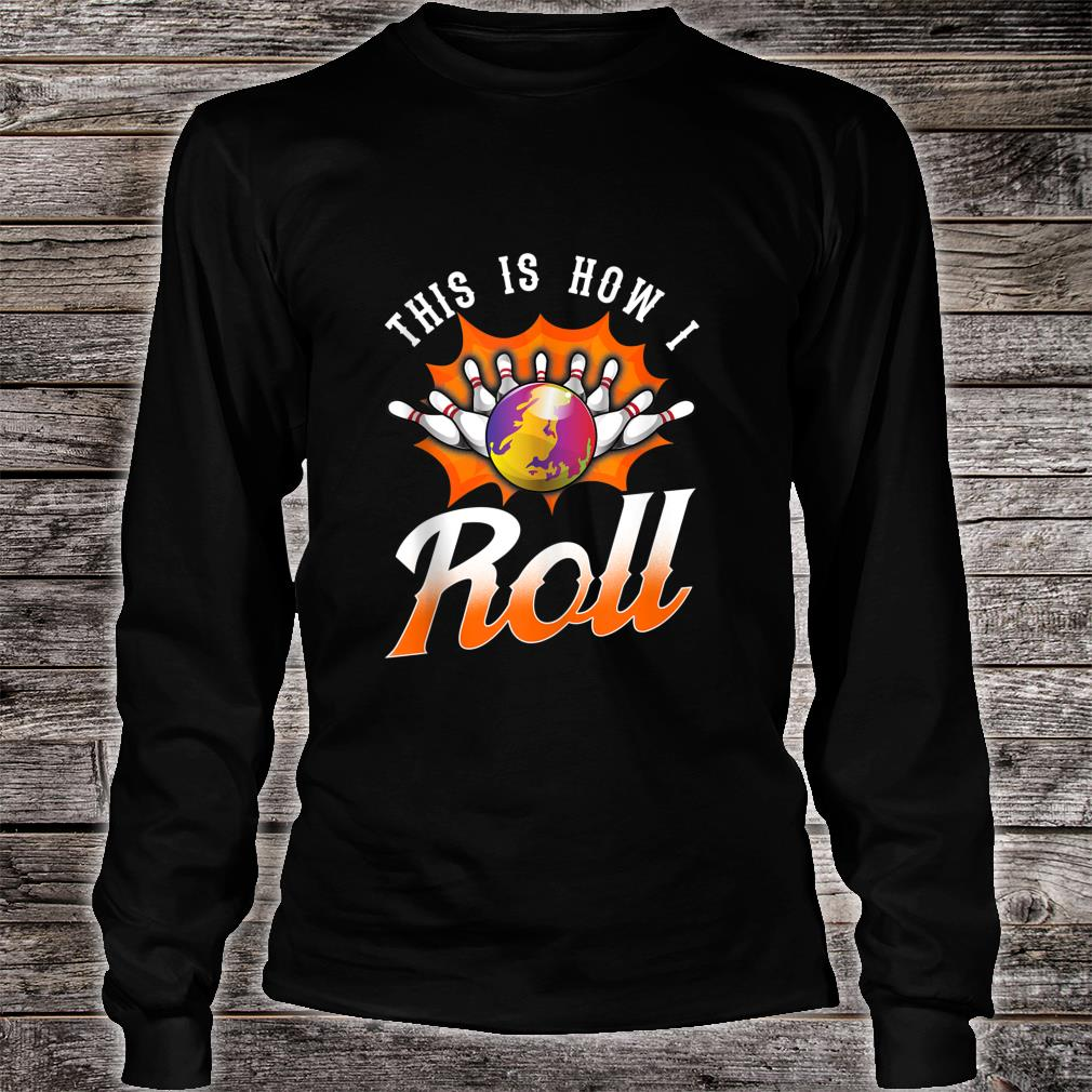 Funny This Is How I Roll Bowling Pun Team League Bowler Shirt long sleeved