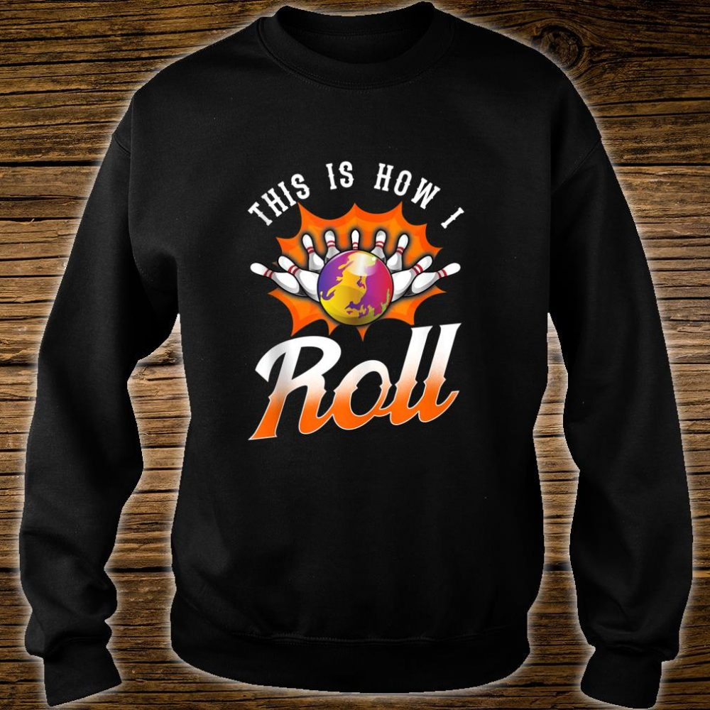 Funny This Is How I Roll Bowling Pun Team League Bowler Shirt sweater