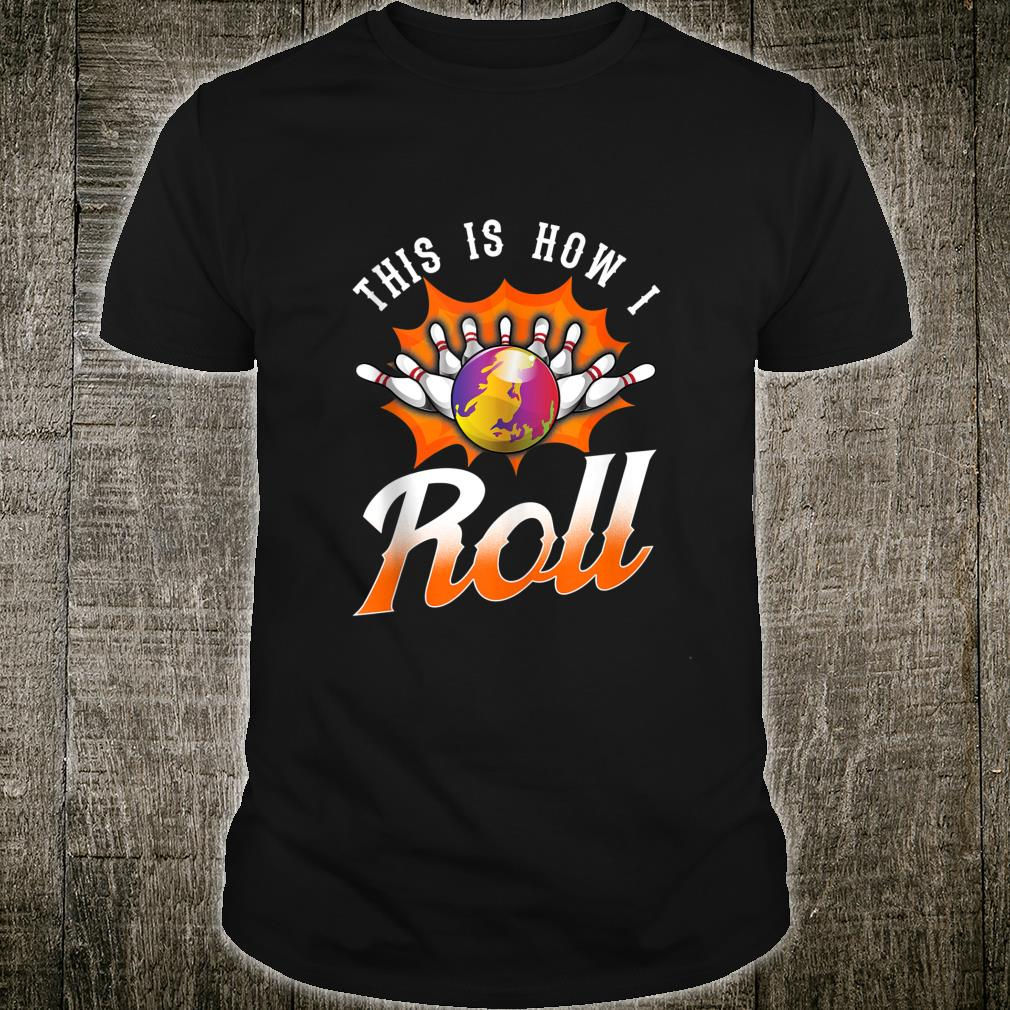 Funny This Is How I Roll Bowling Pun Team League Bowler Shirt
