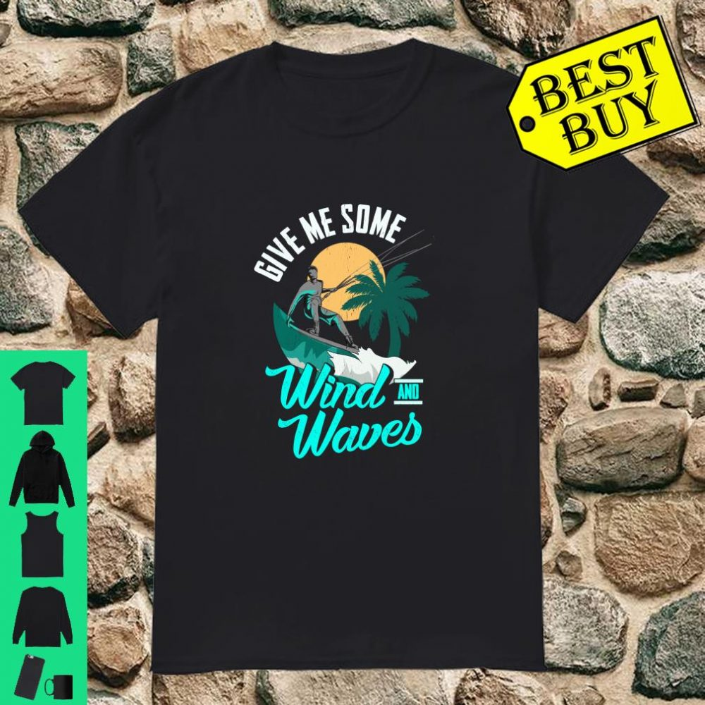 Give Me Some Wind and Waves Kitesurf a perfect day shirt