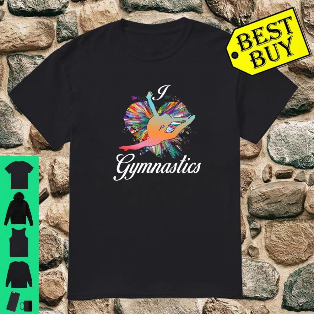 Gymnastics Makes Life Better I love Gymnastics Design Shirt