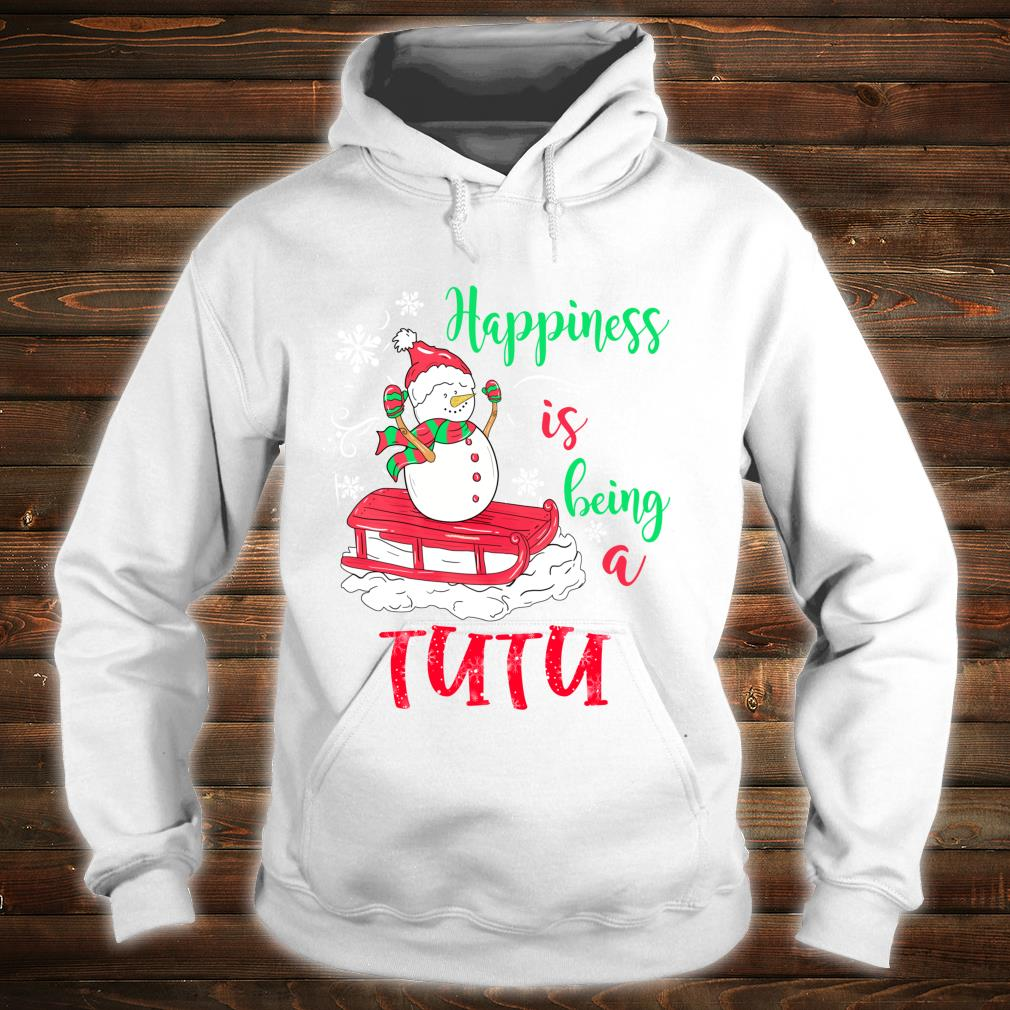 Happiness Is Being TuTu Christmas Snowman Shirt hoodie
