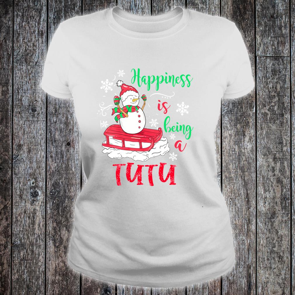Happiness Is Being TuTu Christmas Snowman Shirt ladies tee